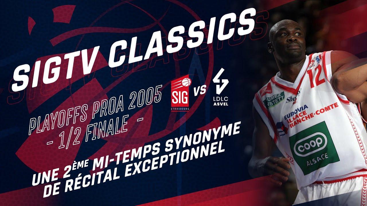 SIG Classics : SIG Strasbourg-ASVEL [1/2 finale Playoffs 2005]